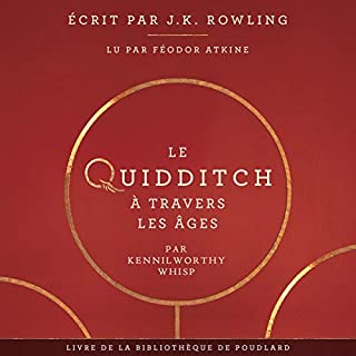 Le Quidditch à Travers Les Âges     La bibliothèque de Poudlard 2              Written by:                                                                                                                                 J.K. Rowling,                                                                                        Kennilworthy Whisp                               Narrated by:                                                                                                                                 Féodor Atkine                      Length: 3 hrs and 28 mins     2 ratings     Overall 3.5