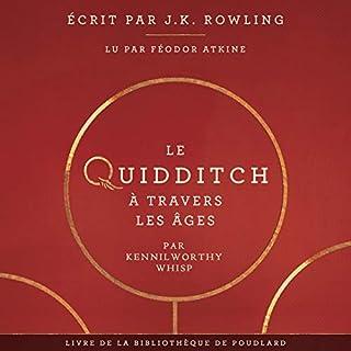 Le Quidditch à Travers Les Âges     La bibliothèque de Poudlard 2              De :                                                                                                                                 J.K. Rowling,                                                                                        Kennilworthy Whisp                               Lu par :                                                                                                                                 Féodor Atkine                      Durée : 3 h et 28 min     47 notations     Global 4,6