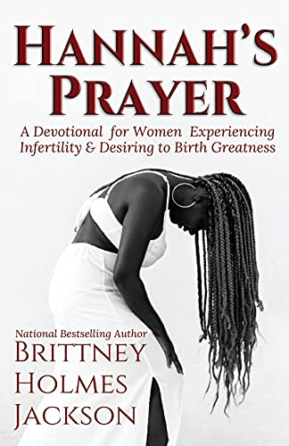 Hannah's Prayer: A devotional for women experiencing infertility + desiring to birth greatness