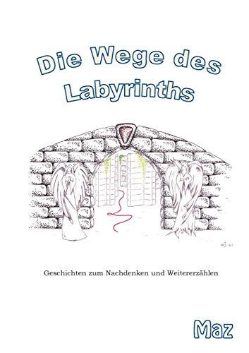 Die Wege des Labyrinths: Geschichten zum Nachdenken und Weitererzählen