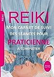 Reiki mon carnet de suivi des séances pour praticienne à compléter: Noter toutes vos séances de reiki dans ce journal pratique à remplir | Carnet de ... pratique 7 x 10 pouces (French Edition)