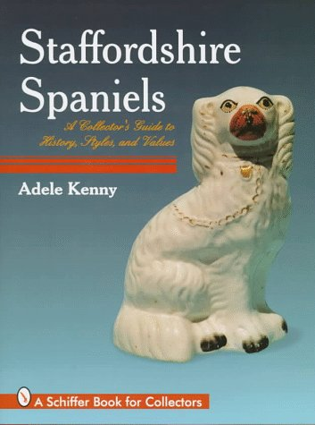 Staffordshire Spaniels (A Schiffer Book for Collectors)