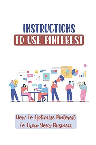 Instructions To Use Pinterest: How To Optimize Pinterest To Grow Your Business: Diy Projects