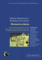 Romania Urbana: Die Stadt Des Mittelalters Und Der Renaissance Und Ihre Bedeutung Fuer Die Romanischen Sprachen Und Literaturen (Mittelalter Und Renaissance in Der Romania)