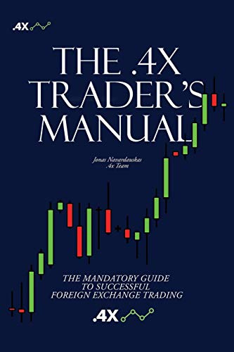 Compare Textbook Prices for The .4x Trader's Manual: THE MANDATORY GUIDE TO SUCCESSFUL FOREIGN EXCHANGE TRADING  ISBN 9781659047172 by Navardauskas, Jonas