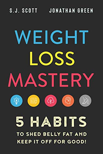 Book: Weight Loss Mastery - 5 Habits to Shed Belly Fat and Keep it Off for Good by SJ Scott