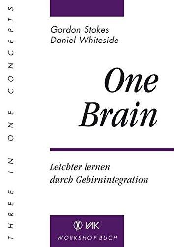 One Brain: Leichter lernen durch Gehirnintegration. Workshop-Buch. (Three In One Concepts)