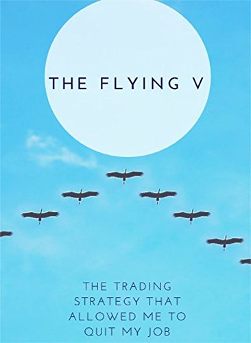 The Flying V: The Trading Strategy That Allowed Me to Quit My Job (English Edition)