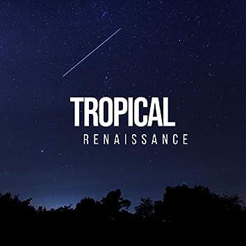 # Tropical Renaissance