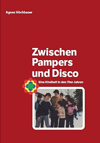 Zwischen Pampers und Disco: Eine Kindheit in den 70-er Jahren