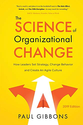 Compare Textbook Prices for The Science of Organizational Change: How Leaders Set Strategy, Change Behavior, and Create an Agile Culture Leading Change in the Digital Age Illustrated Edition ISBN 9780997651232 by Gibbons, Paul
