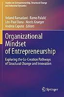 Organizational Mindset of Entrepreneurship: Exploring the Co-Creation Pathways of Structural Change and Innovation (Studies on Entrepreneurship, Structural Change and Industrial Dynamics)