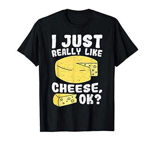 Queso: I Just Really Like Cheese Ok - Queso Camiseta