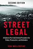 Image of Street Legal: A Guide to Pre-trial Criminal Procedure for Police, Prosecutors, and Defenders