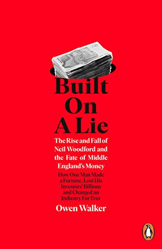 Built on a Lie: The Rise and Fall of Neil Woodford and the Fate of Middle England's Money (English Edition)