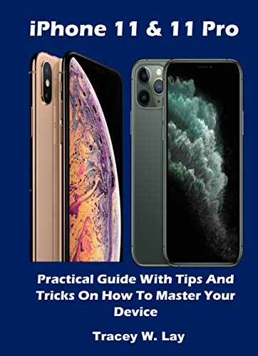 iPhone 11 & 11 Pro: Practical Guide With Tips And Tricks On How To Master Your Device (English Edition)