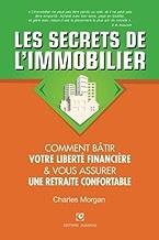 Les Secrets de l'Immobilier: Comment Bâtir Votre Liberté financière et Vous Assurer Une Retraite Confortable