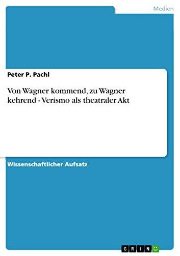 Von Wagner kommend, zu Wagner kehrend - Verismo als theatraler Akt (German Edition)