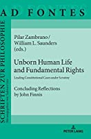 Unborn Human Life and Fundamental Rights: Leading Constitutional Cases Under Scrutiny, Concluding Reflections by John Finnis (Ad Fontes)