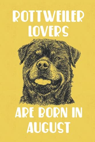 Rottweiler Lovers Are Born In August Edt 9: Birthday Gift for Rottweiler Lover, Rottweiler Lovers Gifts, Cute Rottweiler Notebook - 120 Pages