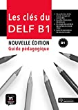 Les clés du nouveau DELF B1 - Libro del profesor + CD (Fle- Texto Frances): Les Clés du nouveau Delf B1 Guide pedagogique + CD