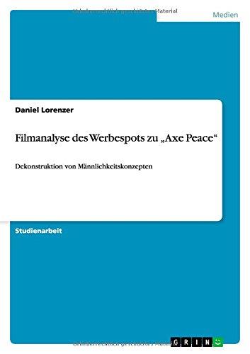 Filmanalyse des Werbespots zu Axe Peace: Dekonstruktion von Männlichkeitskonzepten