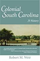 Colonial South Carolina: A History (Understanding Contemporary American Literature (Paperback))