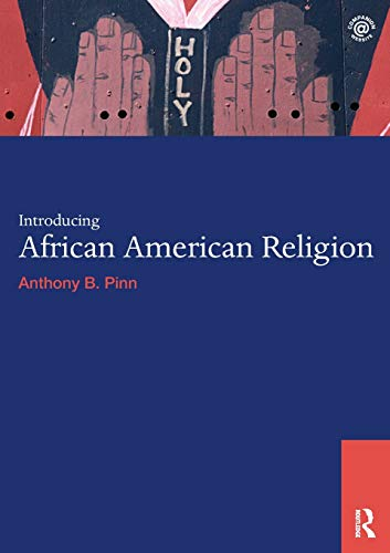 Compare Textbook Prices for Introducing African American Religion World Religions 1 Edition ISBN 9780415694018 by Pinn, Anthony B.