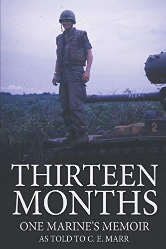Thirteen Months: One Marine's Memoir As Told To C.E. Marr