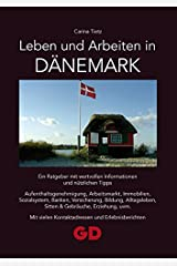 Leben und Arbeiten in Dänemark: Ein Ratgeber mit wertvollen Informationen und nützlichen Tipps Aufenthaltsgenehmigung, Arbeitsmarkt, Immobilien, ... vielen Kontaktadressen und Erlebnisberichten Taschenbuch