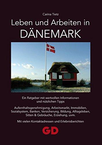 Leben und Arbeiten in Dänemark: Ein Ratgeber mit wertvollen Informationen und nützlichen Tipps...