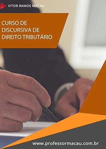 CURSO DE DISCURSIVA DE DIREITO TRIBUTÁRIO (Discursiva do Direito Tributário Livro 1)