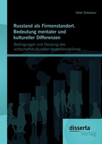 Russland als Firmenstandort. Bedeutung mentaler und kultureller Differenzen: Bedingungen und Deutung des wirtschaftskulturellen Investitionsklimas