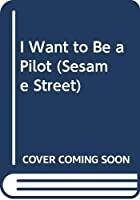 I Want to Be a Pilot (Sesame Street) 0307631257 Book Cover