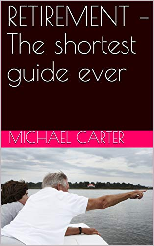 RETIREMENT – The shortest guide ever (English Edition)