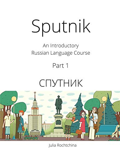 Compare Textbook Prices for Sputnik: An Introductory Russian Language Course, Part I 1 Edition ISBN 9780993913907 by Rochtchina, Dr. Julia