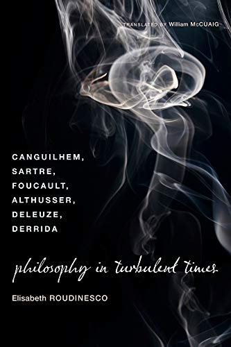 Philosophy in Turbulent Times: Canguilhem, Sartre, Foucault, Althusser, Deleuze, Derrida (English Edition)
