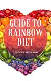 Guide to Rainbow Diet : Rainbow diet is a healthy diet program which insists on consumption of fruits and vegetables of all the seven colors (English Edition)