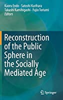 Reconstruction of the Public Sphere in the Socially Mediated Age