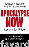 Apocalypse Now. Les années Fillon - L'histoire secrète de la droite française