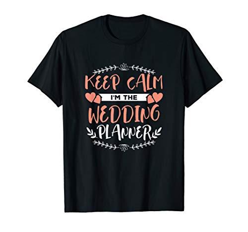 Keep Calm I'm The Wedding Planner Funny Wedding Gift T-Shirt