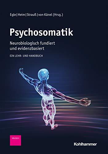 Psychosomatik - neurobiologisch fundiert und evidenzbasiert: Ein Lehr- und Handbuch