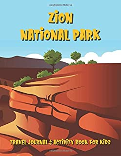 Zion National Park Travel Journal & Activity Book for Kids: A Log Book For National Park Adventures For Children Ages 7 to 11