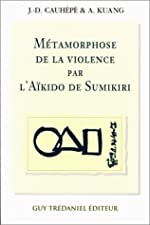 La métamorphose de la violence par l'Aïkido de Sumikiri de Jean-Daniel Cauhépé