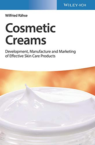 Cosmetic Creams: Development, Manufacture and Marketing of Effective Skin Care Products (English Edition)
