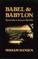Babel and Babylon: Spectatorship in American Silent Film