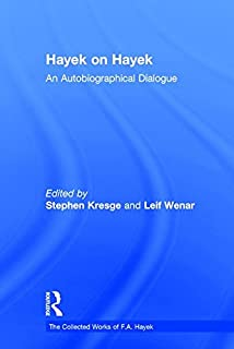 Hayek on Hayek: An Autobiographical Dialogue (The Collected Works of F.A. Hayek)