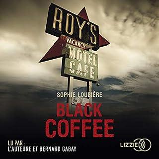 Black Coffee                   De :                                                                                                                                 Sophie Loubière                               Lu par :                                                                                                                                 Sophie Loubière,                                                                                        Bernard Gabay                      Durée : 13 h et 24 min     5 notations     Global 4,6