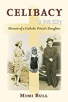 Celibacy, a Love Story: Memoir of a Catholic Priest's Daughter