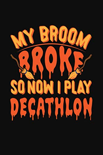 My broom Broke So Now I Play Decathlon: Perfect Decathlon Player Halloween Gift. Cute Notebook Line Journal for Decathlon Lover. Blank Lined notebook/Journal to write in.